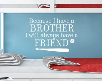 Boys Room Wall Decor - Because I have a brother I will always have a friend - Brothers Quote - Sports Wall Decal - Baseball Decal