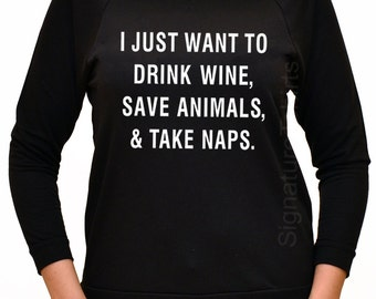 I Just Want To Drink Wine Save Animals and Take Naps Off the Shoulder womens t shirt Birthday fall sweater idea typography raglan tshirt