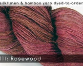 DtO 111: Rosewood on Silk/Linen or Bamboo Yarn Custom Dyed-to-Order