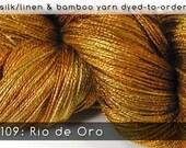 DtO 109: Rio de Oro on Silk/Linen or Bamboo Yarn Custom Dyed-to-Order