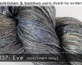 DtO 137: Eve on Silk/Linen Yarn Custom Dyed-to-Order