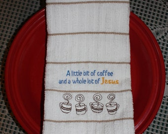Embroidered  Kitchen Towel- A little bit of coffee and a whole lot of Jesus- Kitchen, Personalized, Coffee, Religious, saying