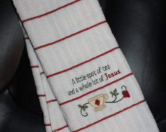 Embroidered  Kitchen Towel- A Little Spot of Tea... Kitchen, Religious, saying, Teacup, Jesus