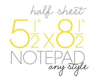 personalized half sheet NOTEPAD size 5.5x8.5 - any style - stationery - stationary