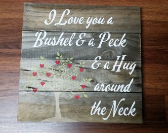 I Love you a Bushel and a Peck Wood Sign MADE TO ORDER