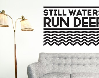 Still waters run deep Vinyl wall art quote