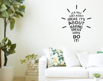 It's not just about ideas, it's about making ideas happen. Do it! Vinyl wall art decal