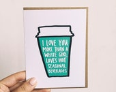 Greeting Card, I Love You More Than A White Girl Loves Hot Seasonal Beverages, Just Because Card, Love Card, Blank Inside Card, Coffee Lover