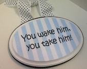 You wake him, you take  him,-  Boy do not disturb plaque