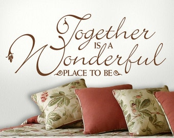 Romantic Wedding Decor - Wedding Wall Decal - Inspirational Quote Wall Decal - Just Married Gift - Together is a Wonderful Place to Be
