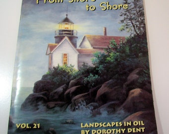 "Tole Painting or Oil Painting ""From Shore to Shore"" Landscapes by Dorothy Dent Vol. 21 - 71 pg. mint condition landscapes booklet  - 1997"