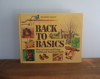 Back To Basics: How To Learn And Enjoy Traditional American Skills from Reader's Digest