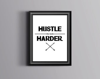 Hustle Print, Hustle Harder Print, Hustle, Instant Download, Downloadable Print, Art Print, Digital Art Print, Work, Inspirational print