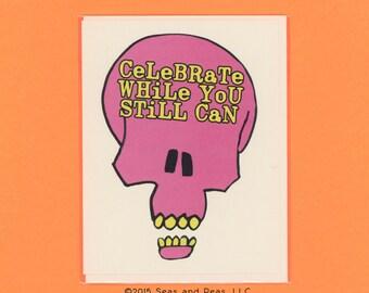 CELEBRATE WHILE You Still CAN - Congratulations Card - Congrats Card - Congratulations - Skulls - Graduation - Graduation Card - Item# C036