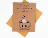 Funny Latte Card - Funny Greeting Card -Boyfriend Card -Pun Card -Blank Card -Funny Friend Card -Cute Card -Valentines Card -Thinking of You