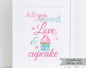 All You Need is Love and a Cupcake - Wedding Signage - Love Quote with Water color cupcake - Ready to Print - INSTANT DOWNLOAD