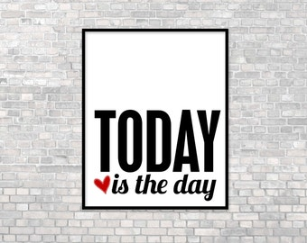 Typography Poster Motivational Quote Today is the Day Original Modern Inspirational Home Decor Motivational Typography Art Print