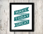 Make Today Great 8x10 Instant Download Printable Digital Art Print