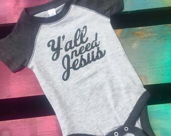 Raglan 3/4 Y'ALL NEED JESUS infant onesie