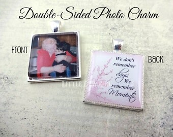 Double Sided Picture Charm - Personalized Photo Jewelry - We Don't Remember Days We Remember Moments Wedding Bouquet Memorial Charm