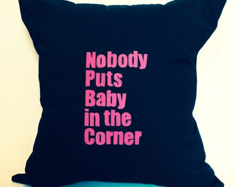"18""X18"" Nobody Puts Baby In The Corner 