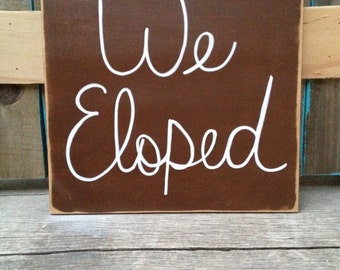 Distressed Brown and White We Eloped Sign, Wooden Marriage Reveal Sign, We Eloped Photo Prop