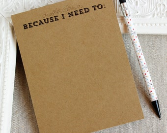 """Handmade Notepad """"Because I Need To:""""  41/4""""  x  5 1/2"""" To Do List Pad  heavy Kraft Card Stock 25 pages"""
