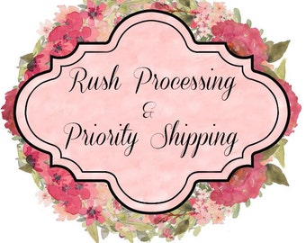 Rush Processing, Fast Shipping, Ready To Ship, Speedy Delivery, Make Mine First, Front of the Line