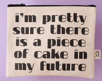 i'm pretty sure there is a piece of cake in my future pouch