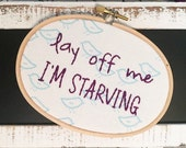 Lay Off Me, I'm Starving Embroidery Hoop - Saturday Night Live / Chris Farley TV comedy quote - hangry hungry