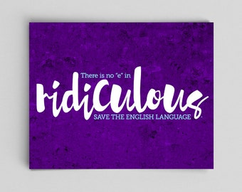 Grammar Print Ridiculous Proper Spelling English Print Teacher Gifts for Teachers Typographic Print English Gifts Gag Gift Office Decor