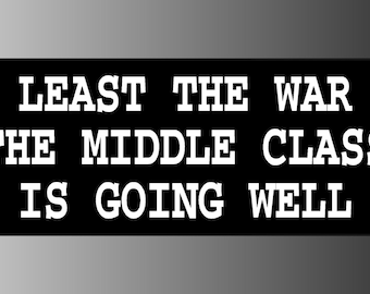 At Least the War on the Middle Class is Going Well Sticker Decal