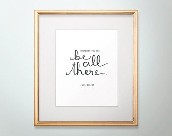"Wherever You Are Be All There Print - 5 x 7"" or 8 x 10"" Hand Lettered"
