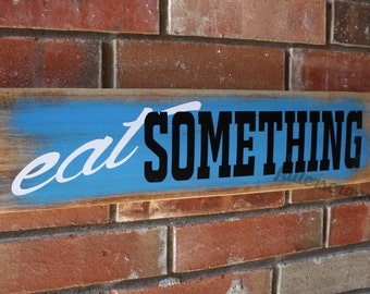 eat something wooden sign
