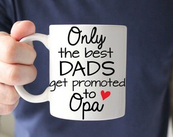 Only the Best Dads get Promoted to Opa 11oz or 15oz Coffee Mug