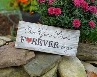 One Year Down Forever To Go with Heart - An Anniversary Sign to have and to hold! 1st Anniversary Sign - A Great Wedding Anniversary Gift