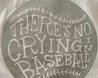 There's No Crying In Baseball T. Baseball Shirt. Baseball. T Shirt.