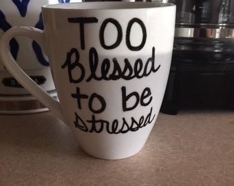 Too Blessed to be Stressed // Single Mug // Ready to Ship