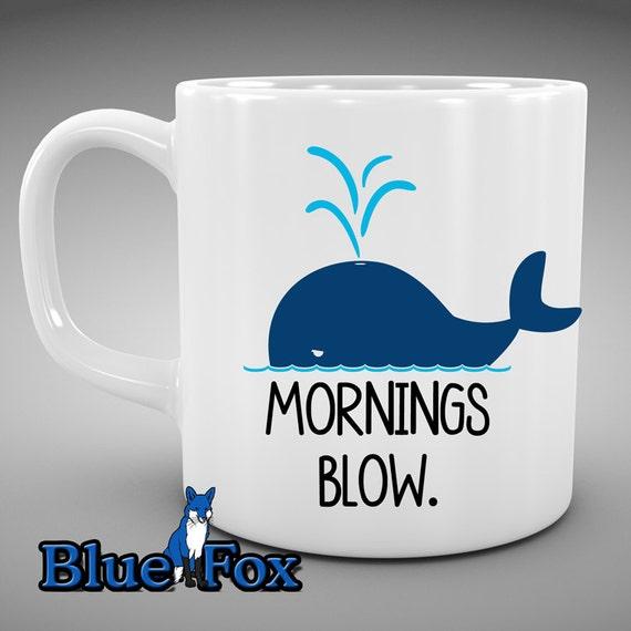 Cute Coffee Mug,Funny mug,Mornings Blow,Morning Coffee, Whale mug, I hate mornings mug,Coffee Cup,Not a Morning person,Mug, MUG-286