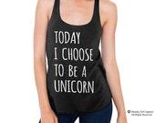 Today I Choose to be a UNICORN funny shirt  American Apparel Tri Blend screenprint Tank Top Shirt