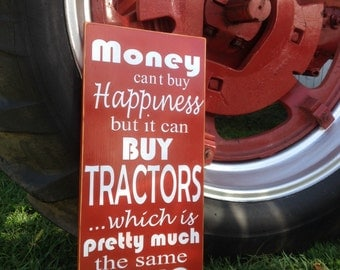 Money can't buy Happiness, but it can buy Tractors which is pretty much the same thing - Handmade Wooden Sign - International Harvester