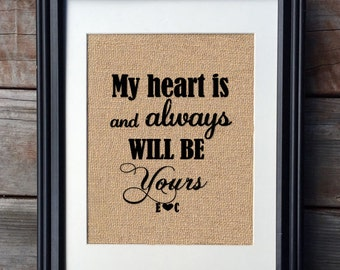 My Heart Is and Always Will Be Yours Burlap Print, Wedding Print, Anniversary Gift, Rustic Bridal Gift