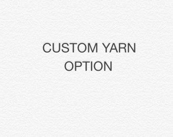 CUSTOM YARN OPTION