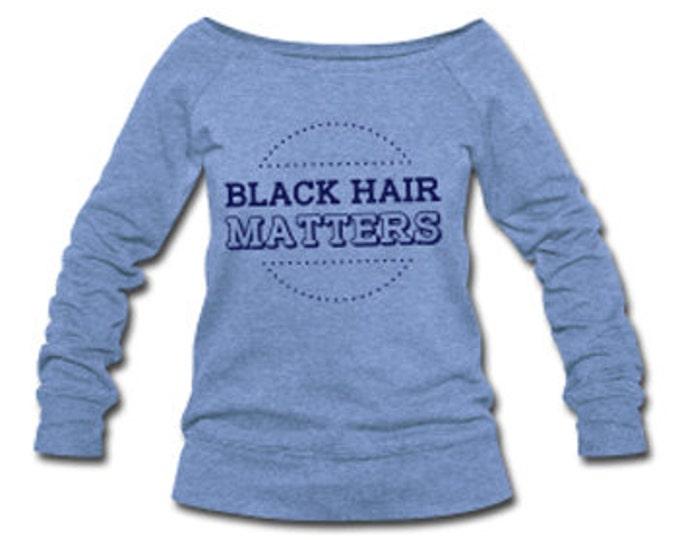 Black Hair Matters Wide Neck Off Shoulder Slouchy Women's Sweatshirt - Lt. Blue