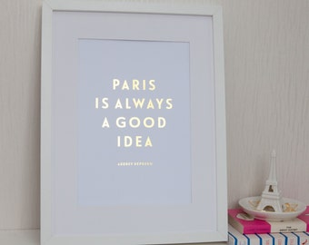 SALE - Paris Is Always a Good Idea, Audrey Hepburn Real Gold Foil Quote Print, A4 Typographic Print