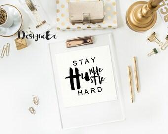 Quote Print - Stay Humble...Hustle Hard
