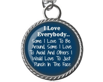 Love Necklace, I Love Everybody Image, Silly Saying, Funny Quote Pendant Key Chain Handmade
