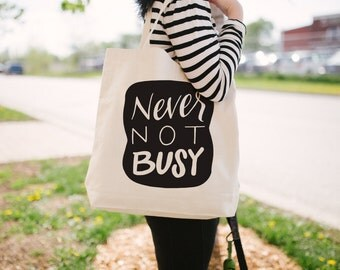 Never Not Busy Tote Bag - Canvas Tote Bag - Funny Tote Bag - Girl Boss Tote - Small Biz Tote - Screen Printed Tote Bag/TBSMALL-108