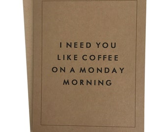 I Need You Like Coffee on a Monday Morning Greeting Card