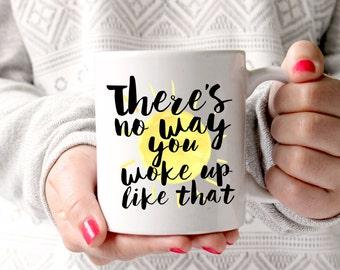 Coffee Mug, Ceramic Mug, Quote Mug, Theres No Way You Woke Up Like That, 11oz, Gift Idea, Typography Mug, Funny Mug, Beyonce Mug